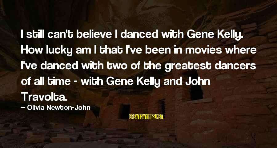 I Want To Be The Perfect Girlfriend Sayings By Olivia Newton-John: I still can't believe I danced with Gene Kelly. How lucky am I that I've