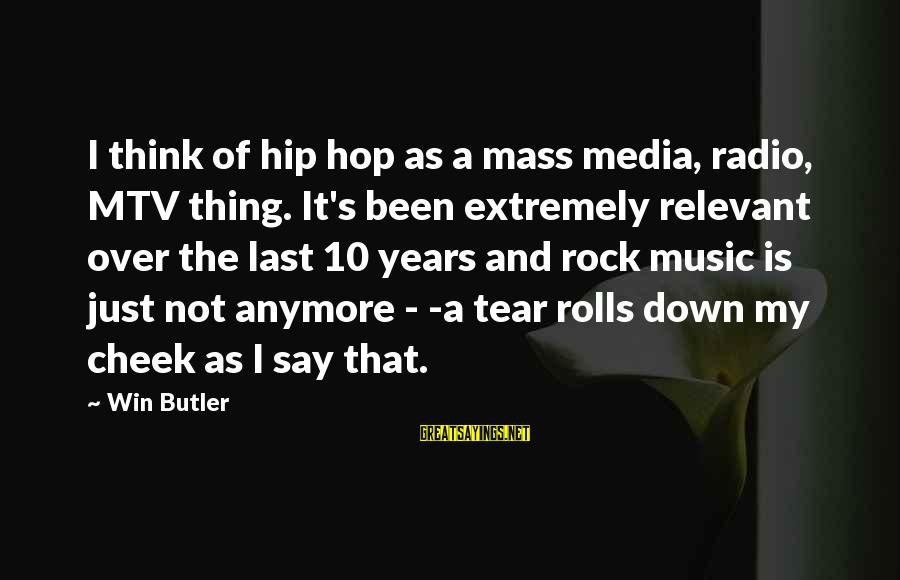 I Want To Be The Perfect Girlfriend Sayings By Win Butler: I think of hip hop as a mass media, radio, MTV thing. It's been extremely