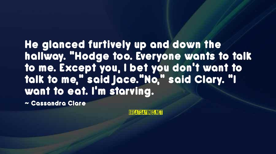 """I Want To Eat You Up Sayings By Cassandra Clare: He glanced furtively up and down the hallway. """"Hodge too. Everyone wants to talk to"""