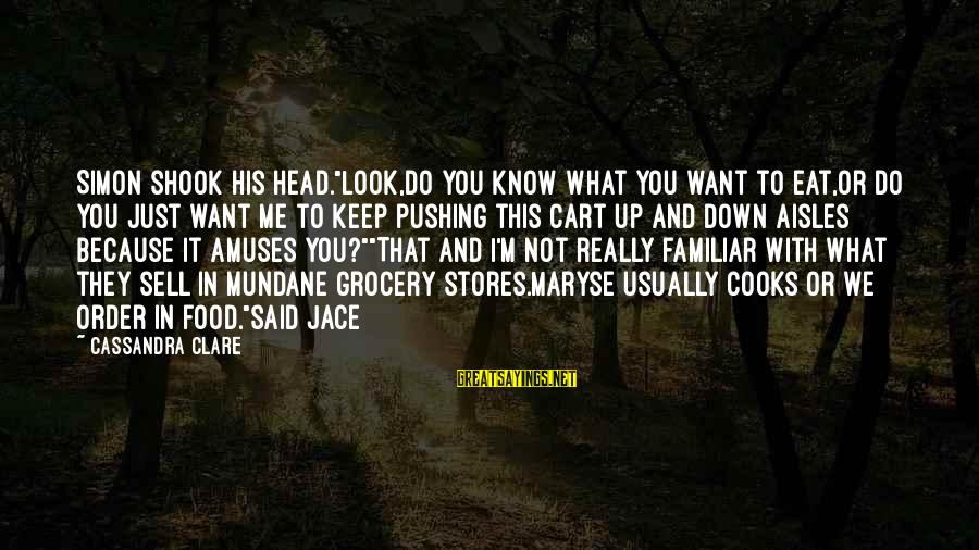 """I Want To Eat You Up Sayings By Cassandra Clare: Simon shook his head.""""Look,do you know what you want to eat,or do you just want"""