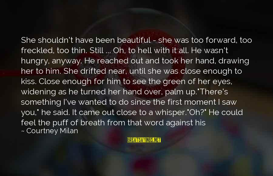 I Want To Eat You Up Sayings By Courtney Milan: She shouldn't have been beautiful - she was too forward, too freckled, too thin. Still