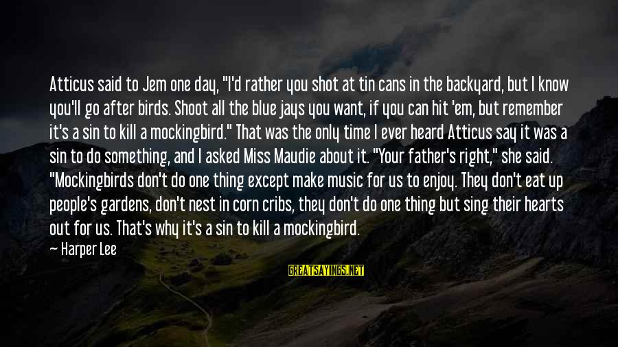 """I Want To Eat You Up Sayings By Harper Lee: Atticus said to Jem one day, """"I'd rather you shot at tin cans in the"""