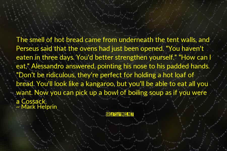 I Want To Eat You Up Sayings By Mark Helprin: The smell of hot bread came from underneath the tent walls, and Perseus said that