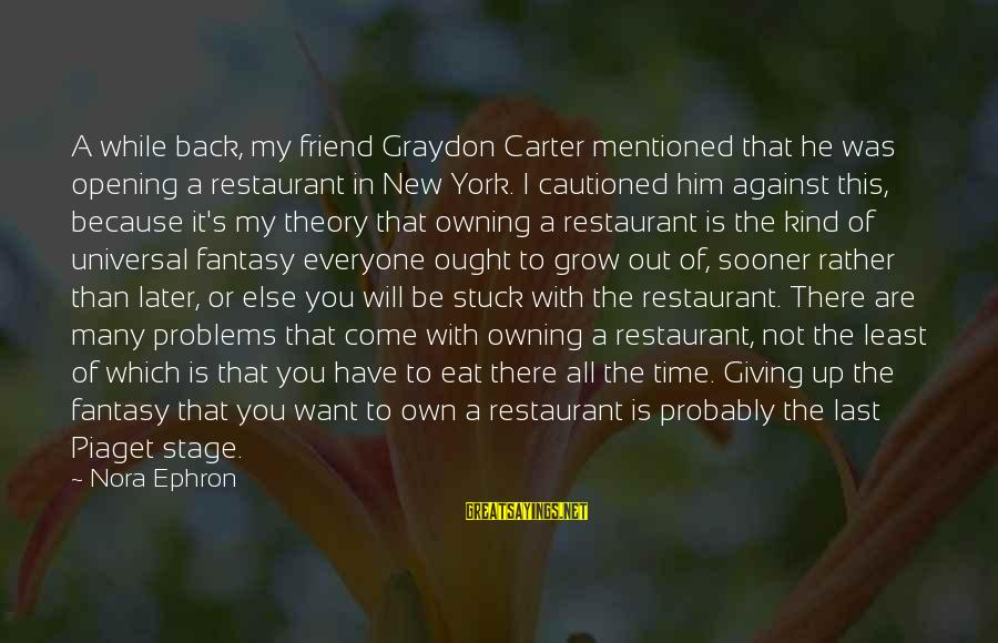 I Want To Eat You Up Sayings By Nora Ephron: A while back, my friend Graydon Carter mentioned that he was opening a restaurant in