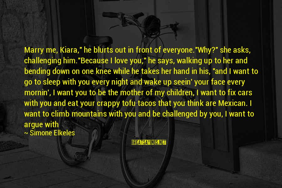 """I Want To Eat You Up Sayings By Simone Elkeles: Marry me, Kiara,"""" he blurts out in front of everyone.""""Why?"""" she asks, challenging him.""""Because I"""