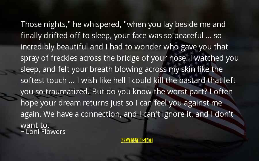 """I Want To Sleep Beside You Sayings By Loni Flowers: Those nights,"""" he whispered, """"when you lay beside me and finally drifted off to sleep,"""