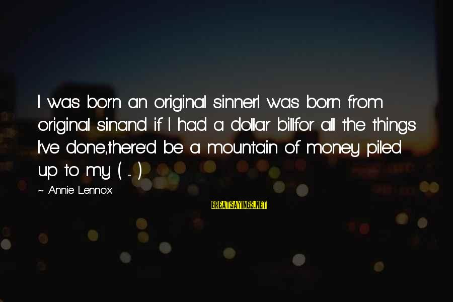 I Was Born Original Sayings By Annie Lennox: I was born an original sinnerI was born from original sinand if I had a