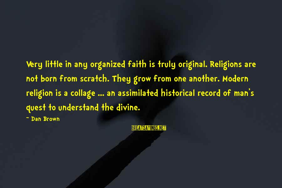 I Was Born Original Sayings By Dan Brown: Very little in any organized faith is truly original. Religions are not born from scratch.