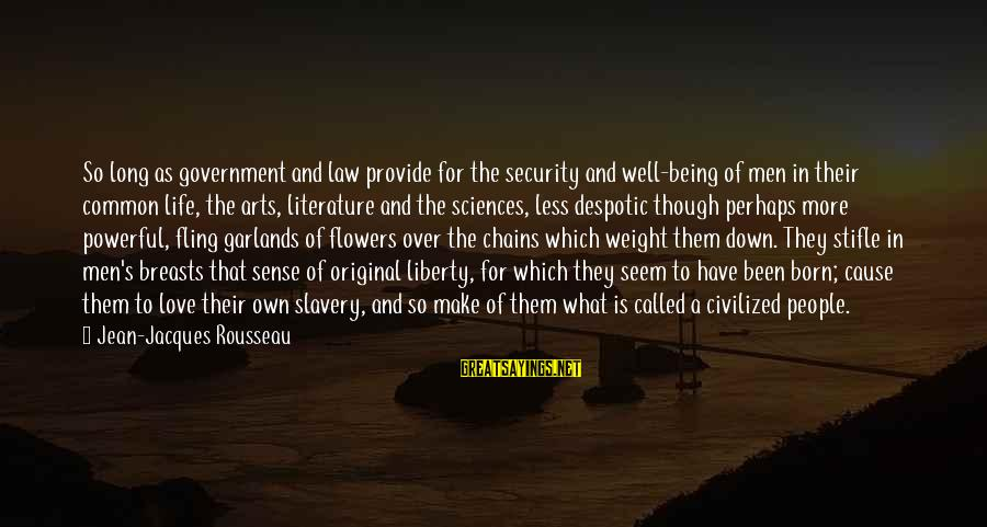 I Was Born Original Sayings By Jean-Jacques Rousseau: So long as government and law provide for the security and well-being of men in