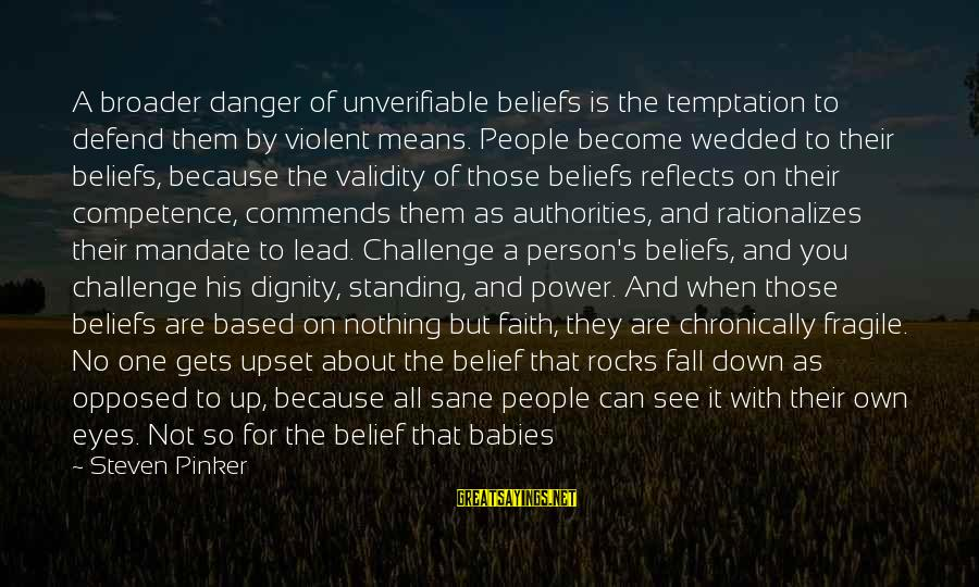 I Was Born Original Sayings By Steven Pinker: A broader danger of unverifiable beliefs is the temptation to defend them by violent means.