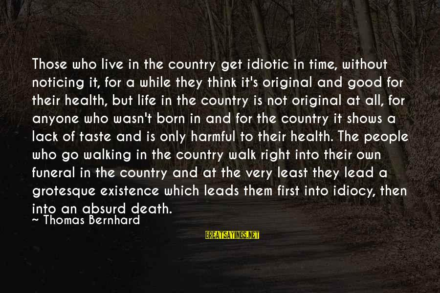 I Was Born Original Sayings By Thomas Bernhard: Those who live in the country get idiotic in time, without noticing it, for a