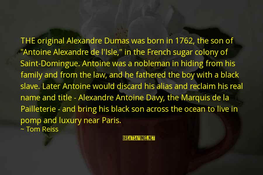 "I Was Born Original Sayings By Tom Reiss: THE original Alexandre Dumas was born in 1762, the son of ""Antoine Alexandre de l'Isle,"""