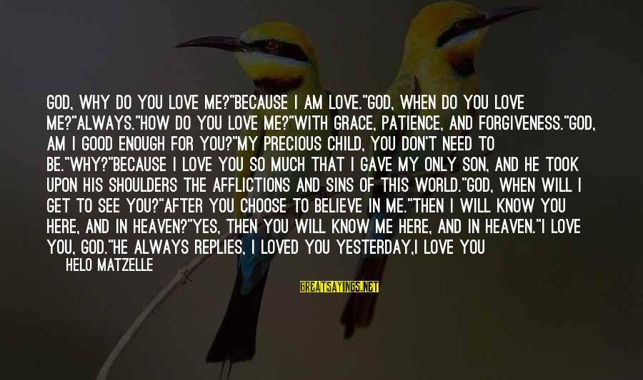 """I Will Always Be Here For You Son Sayings By Helo Matzelle: God, why do You love me?""""BECAUSE I AM LOVE.""""God, when do You love me?""""ALWAYS.""""How do"""