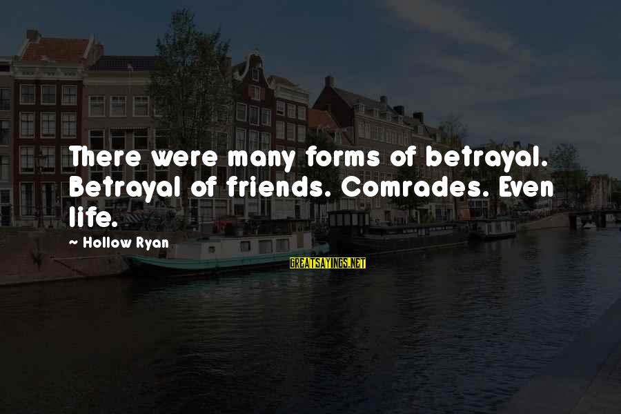 I Will Always Be Here For You Son Sayings By Hollow Ryan: There were many forms of betrayal. Betrayal of friends. Comrades. Even life.