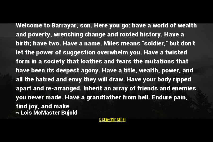 I Will Always Be Here For You Son Sayings By Lois McMaster Bujold: Welcome to Barrayar, son. Here you go: have a world of wealth and poverty, wrenching