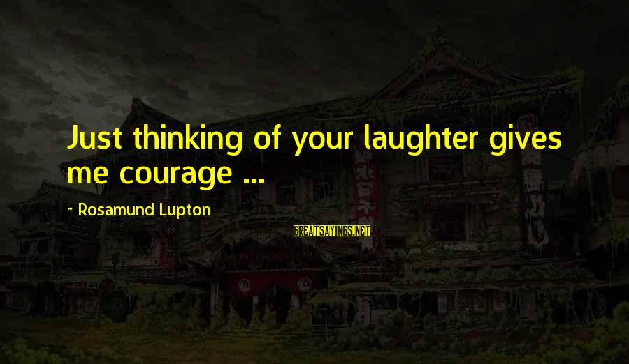 I Will Always Be Here For You Son Sayings By Rosamund Lupton: Just thinking of your laughter gives me courage ...