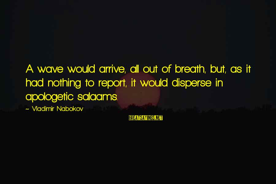 I Will Always Be Here For You Son Sayings By Vladimir Nabokov: A wave would arrive, all out of breath, but, as it had nothing to report,