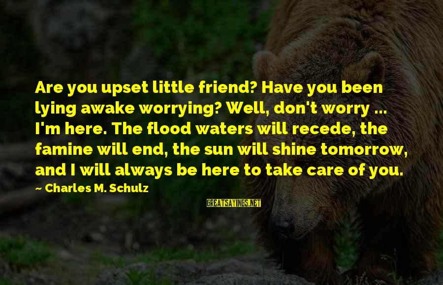I Will Always Love And Care For You Sayings By Charles M. Schulz: Are you upset little friend? Have you been lying awake worrying? Well, don't worry ...