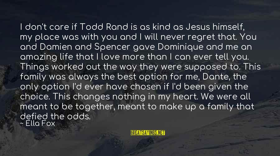 I Will Always Love And Care For You Sayings By Ella Fox: I don't care if Todd Rand is as kind as Jesus himself, my place was