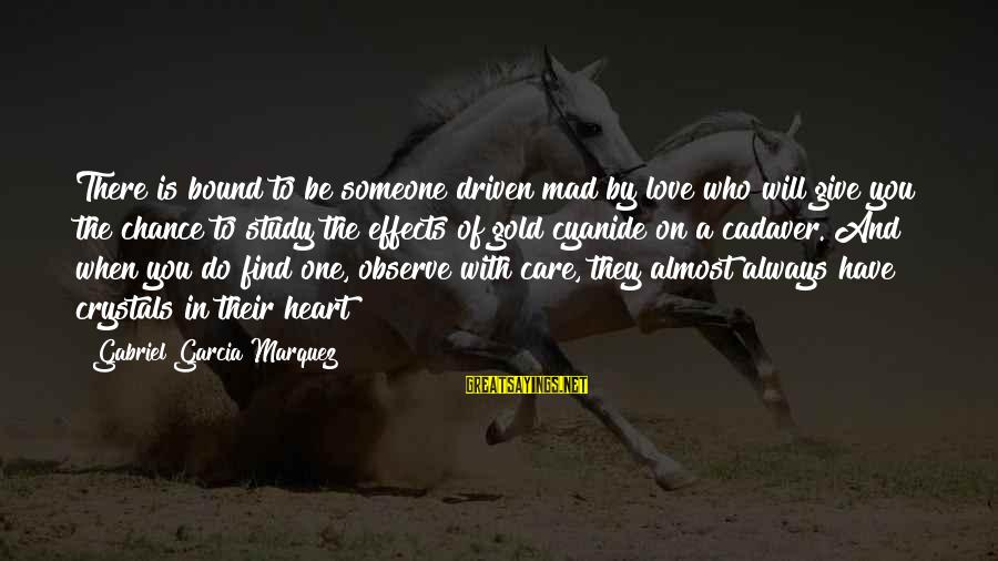 I Will Always Love And Care For You Sayings By Gabriel Garcia Marquez: There is bound to be someone driven mad by love who will give you the