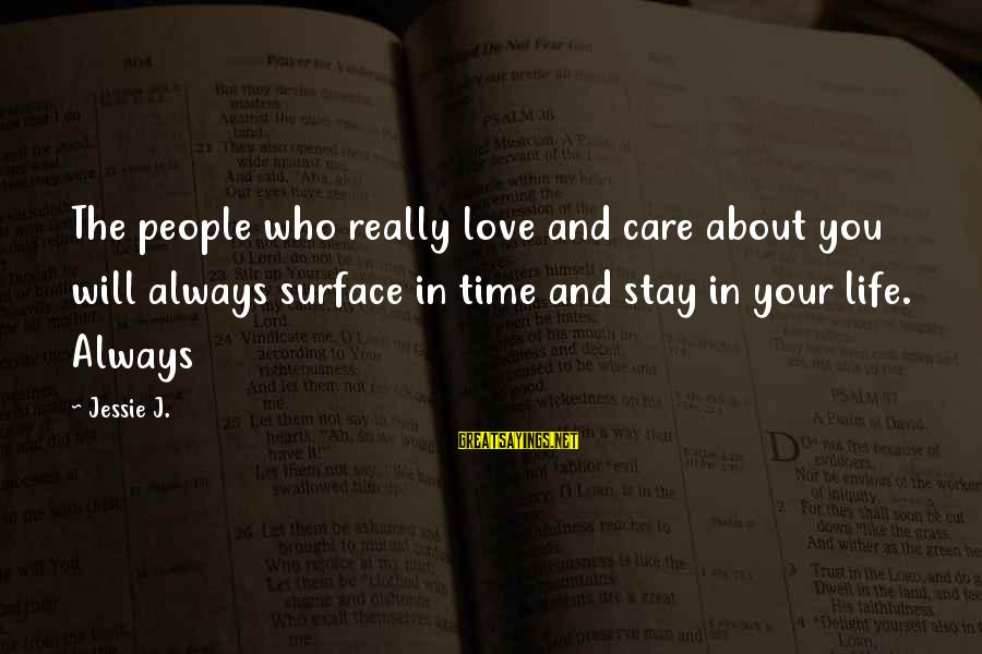 I Will Always Love And Care For You Sayings By Jessie J.: The people who really love and care about you will always surface in time and