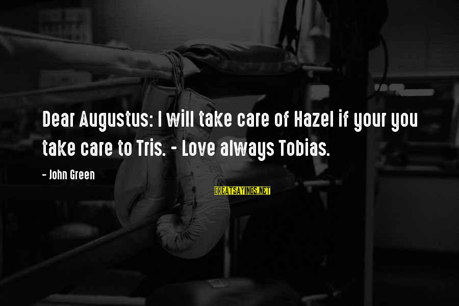 I Will Always Love And Care For You Sayings By John Green: Dear Augustus: I will take care of Hazel if your you take care to Tris.