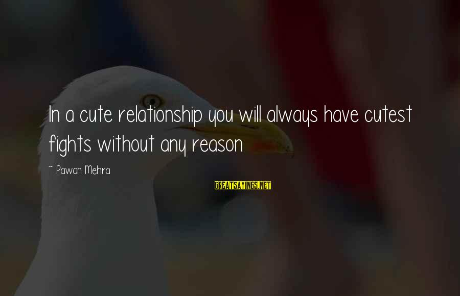 I Will Always Love And Care For You Sayings By Pawan Mehra: In a cute relationship you will always have cutest fights without any reason