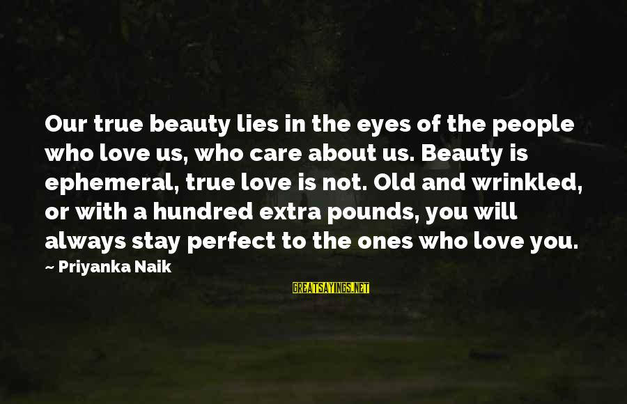 I Will Always Love And Care For You Sayings By Priyanka Naik: Our true beauty lies in the eyes of the people who love us, who care