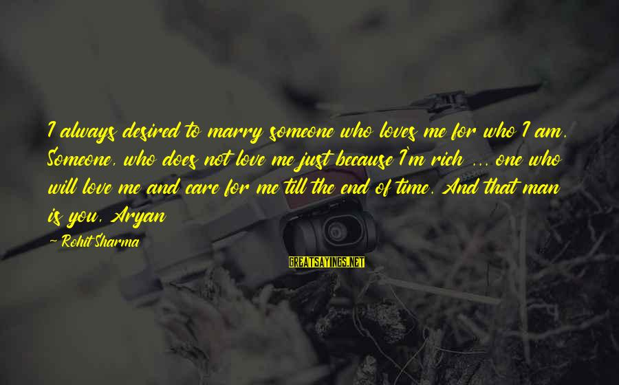 I Will Always Love And Care For You Sayings By Rohit Sharma: I always desired to marry someone who loves me for who I am. Someone, who