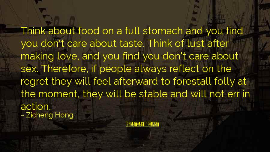 I Will Always Love And Care For You Sayings By Zicheng Hong: Think about food on a full stomach and you find you don't care about taste.