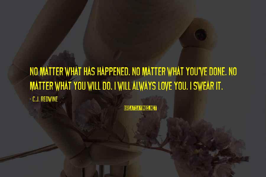 I Will Always Love You No Matter What Sayings By C.J. Redwine: No matter what has happened. No matter what you've done. No matter what you will