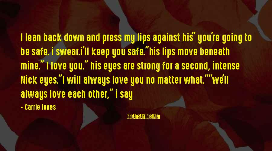 """I Will Always Love You No Matter What Sayings By Carrie Jones: I lean back down and press my lips against his"""" you're going to be safe."""