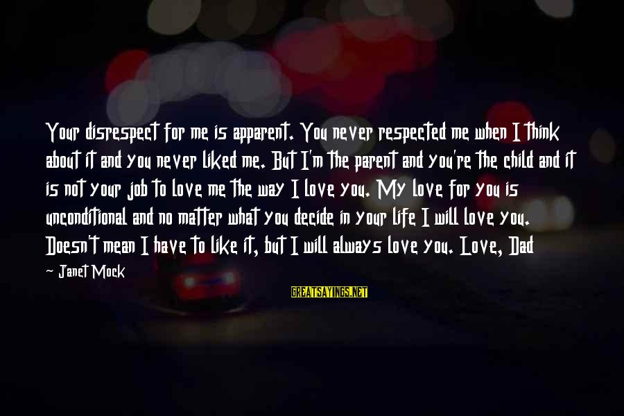 I Will Always Love You No Matter What Sayings By Janet Mock: Your disrespect for me is apparent. You never respected me when I think about it