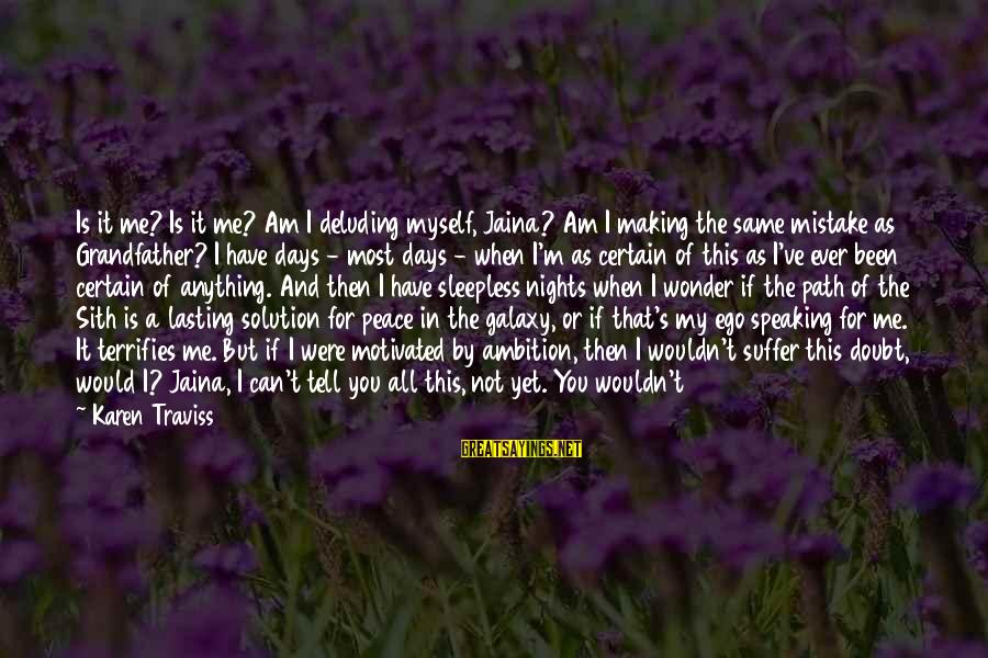 I Will Always Love You No Matter What Sayings By Karen Traviss: Is it me? Is it me? Am I deluding myself, Jaina? Am I making the