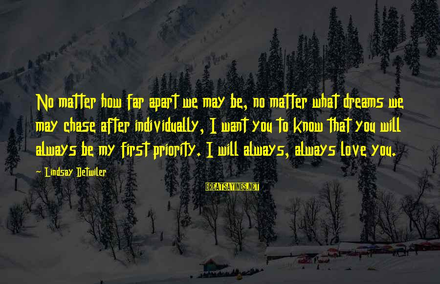 I Will Always Love You No Matter What Sayings By Lindsay Detwiler: No matter how far apart we may be, no matter what dreams we may chase