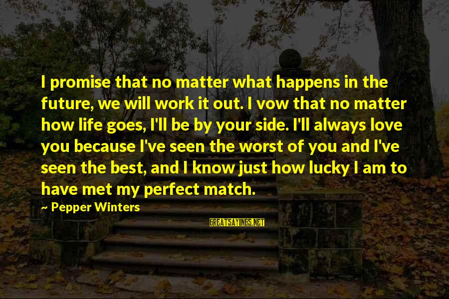 I Will Always Love You No Matter What Sayings By Pepper Winters: I promise that no matter what happens in the future, we will work it out.