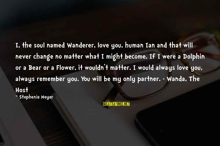 I Will Always Love You No Matter What Sayings By Stephenie Meyer: I, the soul named Wanderer, love you, human Ian and that will never change no