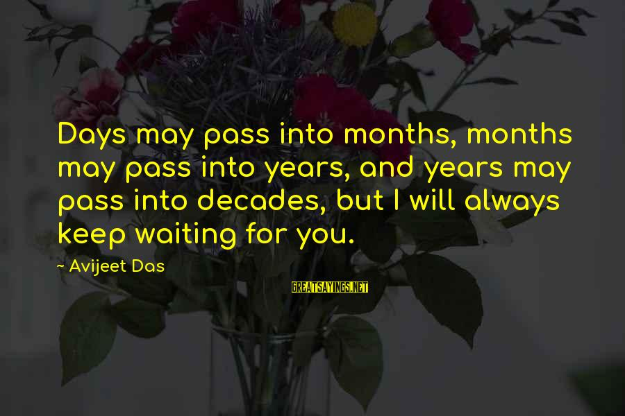 I Will Always Waiting For You Sayings By Avijeet Das: Days may pass into months, months may pass into years, and years may pass into