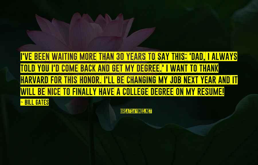 I Will Always Waiting For You Sayings By Bill Gates: I've been waiting more than 30 years to say this: 'Dad, I always told you