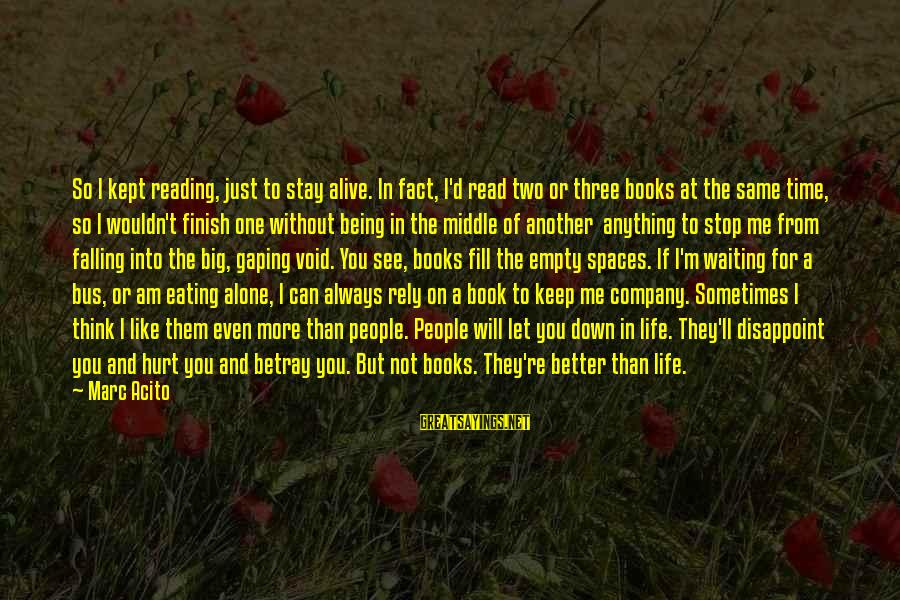 I Will Always Waiting For You Sayings By Marc Acito: So I kept reading, just to stay alive. In fact, I'd read two or three