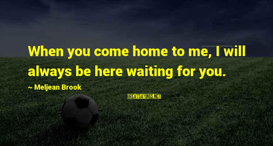 I Will Always Waiting For You Sayings By Meljean Brook: When you come home to me, I will always be here waiting for you.