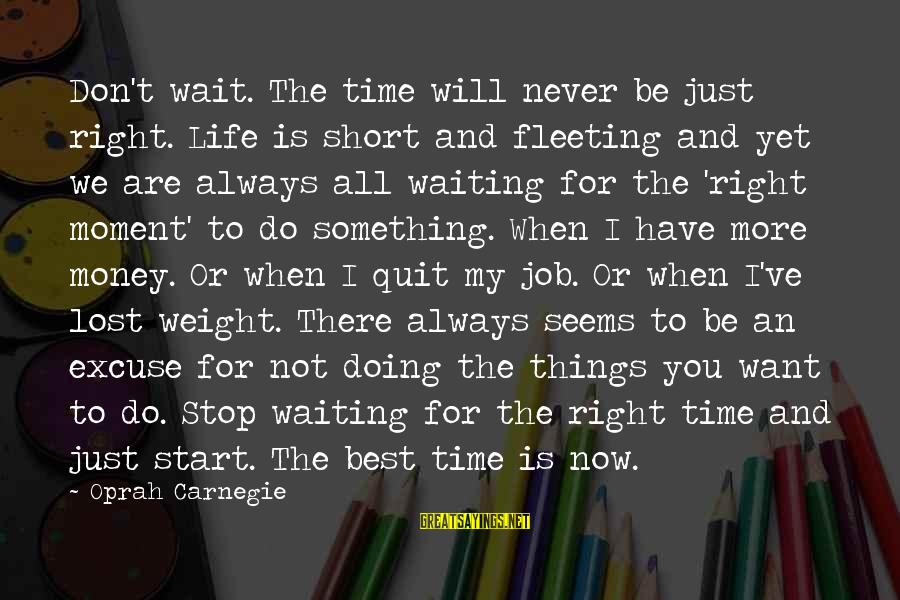 I Will Always Waiting For You Sayings By Oprah Carnegie: Don't wait. The time will never be just right. Life is short and fleeting and