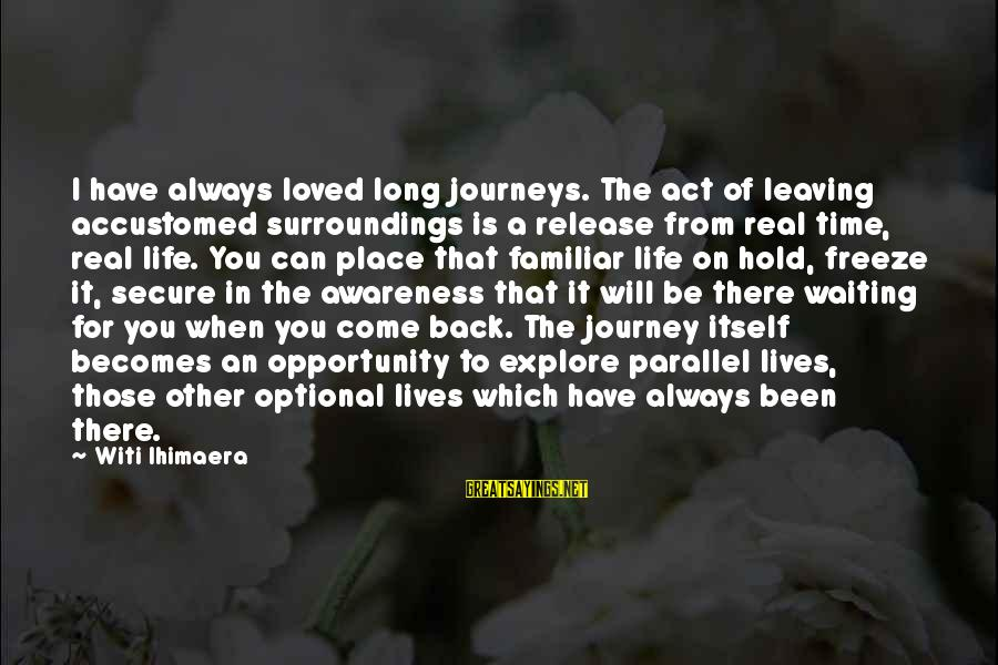I Will Always Waiting For You Sayings By Witi Ihimaera: I have always loved long journeys. The act of leaving accustomed surroundings is a release