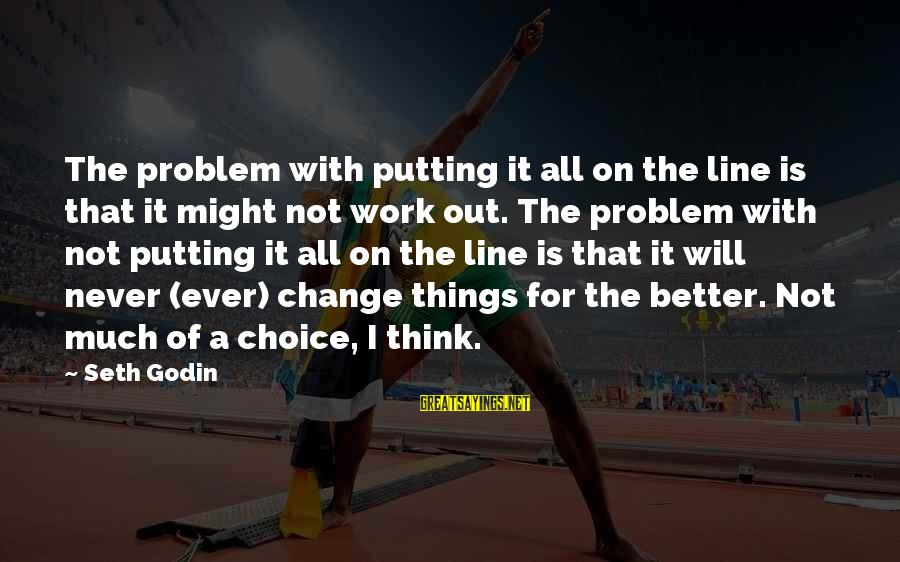 I Will Change For The Better Sayings By Seth Godin: The problem with putting it all on the line is that it might not work
