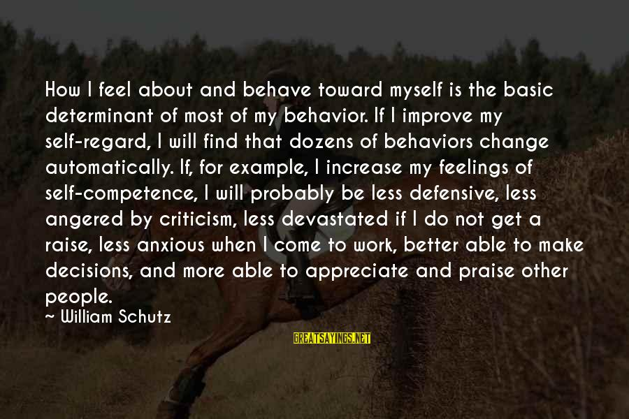 I Will Change For The Better Sayings By William Schutz: How I feel about and behave toward myself is the basic determinant of most of