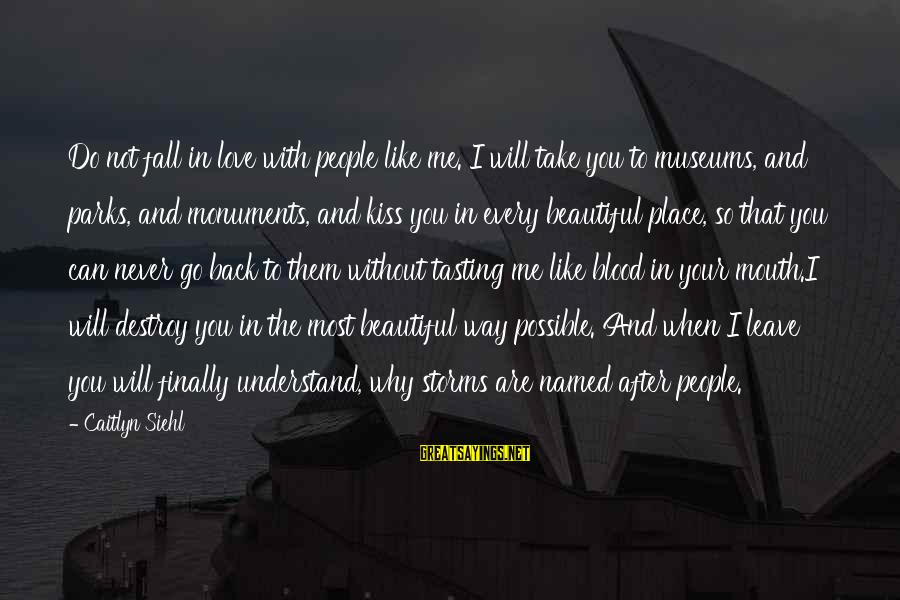 I Will Never Go Back Sayings By Caitlyn Siehl: Do not fall in love with people like me. I will take you to museums,