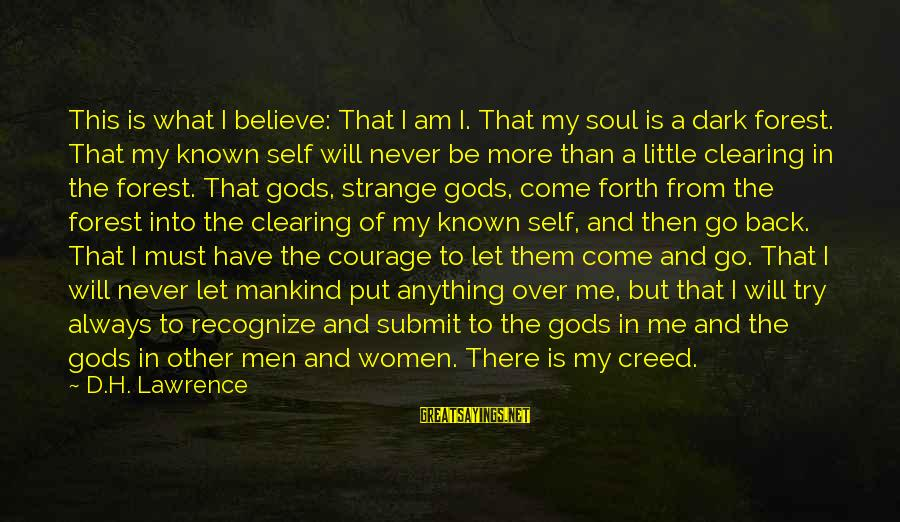I Will Never Go Back Sayings By D.H. Lawrence: This is what I believe: That I am I. That my soul is a dark