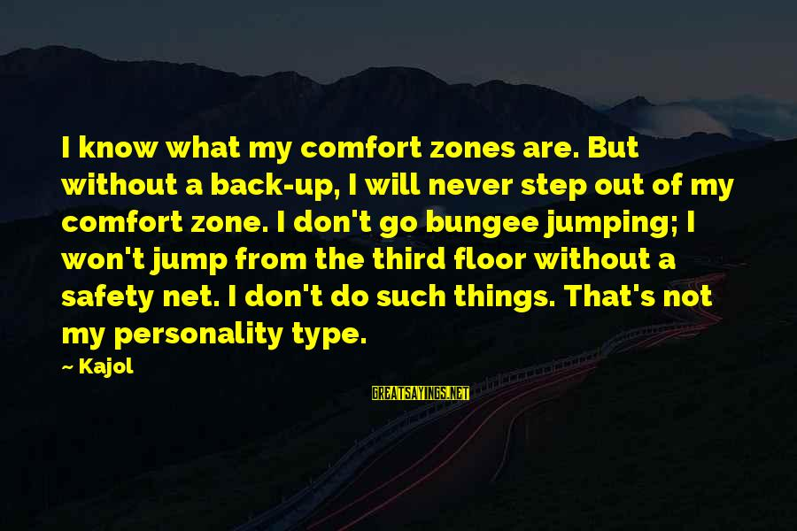 I Will Never Go Back Sayings By Kajol: I know what my comfort zones are. But without a back-up, I will never step