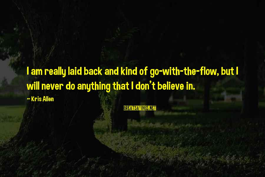 I Will Never Go Back Sayings By Kris Allen: I am really laid back and kind of go-with-the-flow, but I will never do anything