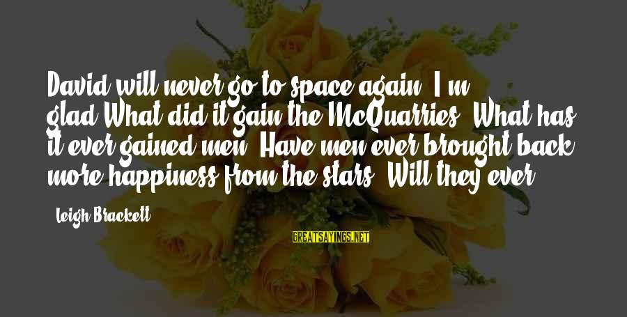 I Will Never Go Back Sayings By Leigh Brackett: David will never go to space again. I'm glad.What did it gain the McQuarries? What